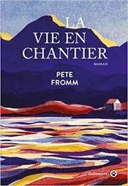 La vie en chantier, Pete Fromm