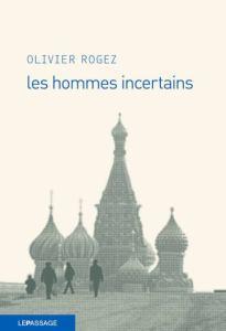 Les hommes incertains, Olivier Rogez